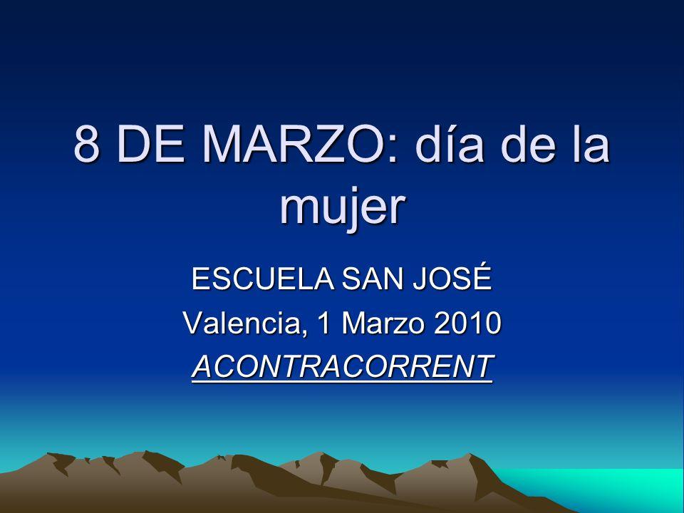 8 DE MARZO: día de la mujer ESCUELA SAN JOSÉ Valencia, 1 Marzo 2010 ACONTRACORRENT