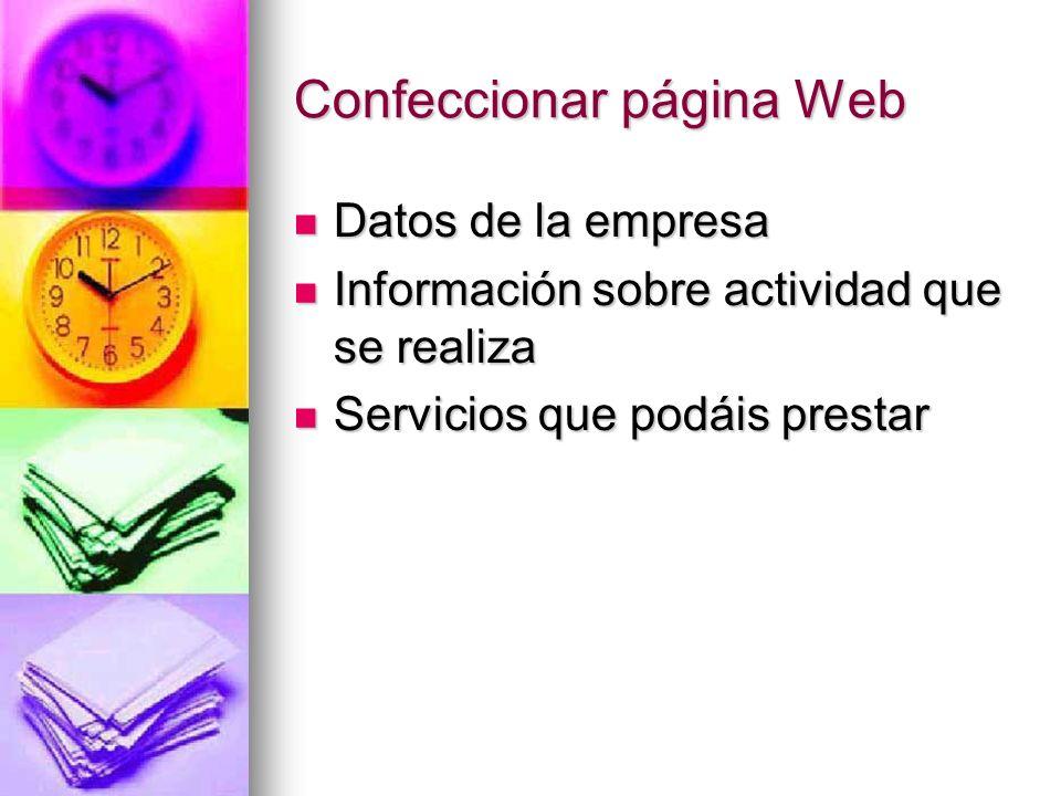 Confeccionar página Web Datos de la empresa Datos de la empresa Información sobre actividad que se realiza Información sobre actividad que se realiza Servicios que podáis prestar Servicios que podáis prestar