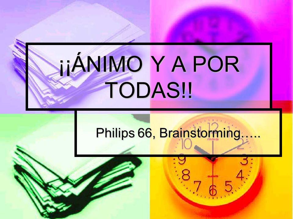 ¡¡ÁNIMO Y A POR TODAS!! Philips 66, Brainstorming…..