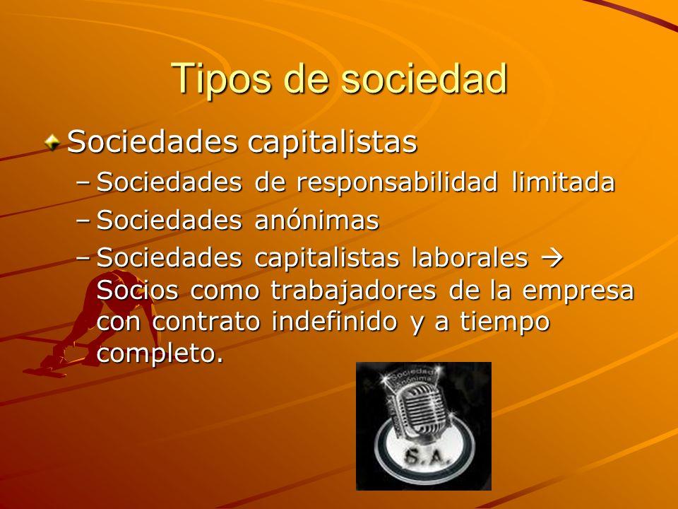 Tipos de sociedad Sociedades capitalistas –Sociedades de responsabilidad limitada –Sociedades anónimas –Sociedades capitalistas laborales Socios como