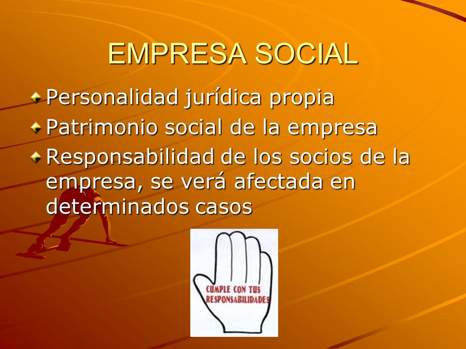 EMPRESA SOCIAL Personalidad jurídica propia Patrimonio social de la empresa Responsabilidad de los socios de la empresa, se verá afectada en determina