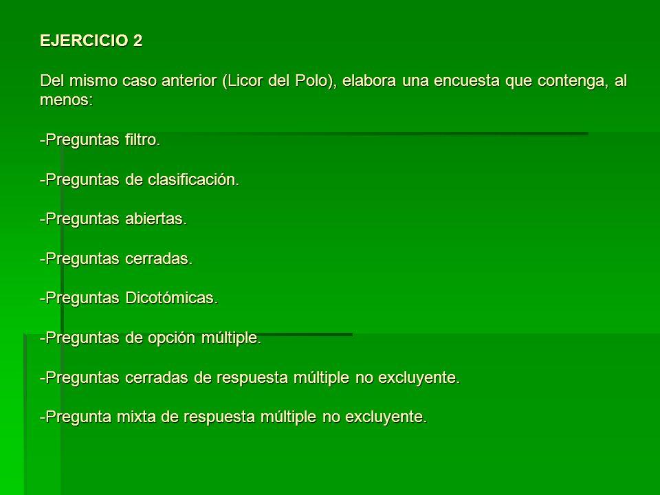 EJERCICIO 2 Del mismo caso anterior (Licor del Polo), elabora una encuesta que contenga, al menos: -Preguntas filtro.
