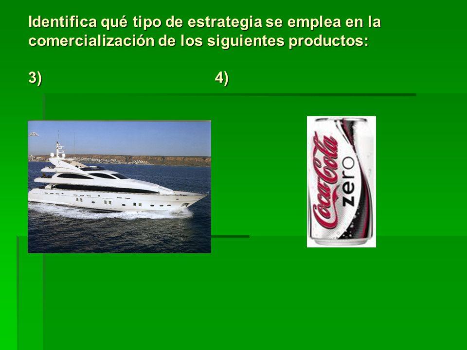 Identifica qué tipo de estrategia se emplea en la comercialización de los siguientes productos: 3)4)