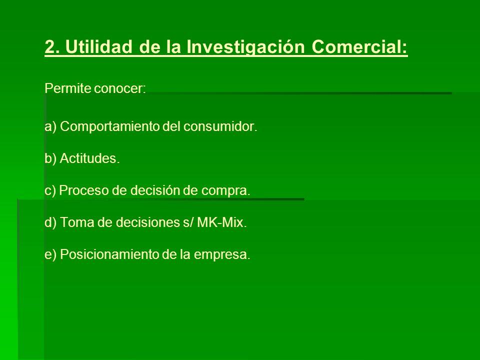 2.Utilidad de la Investigación Comercial: Permite conocer: a) Comportamiento del consumidor.