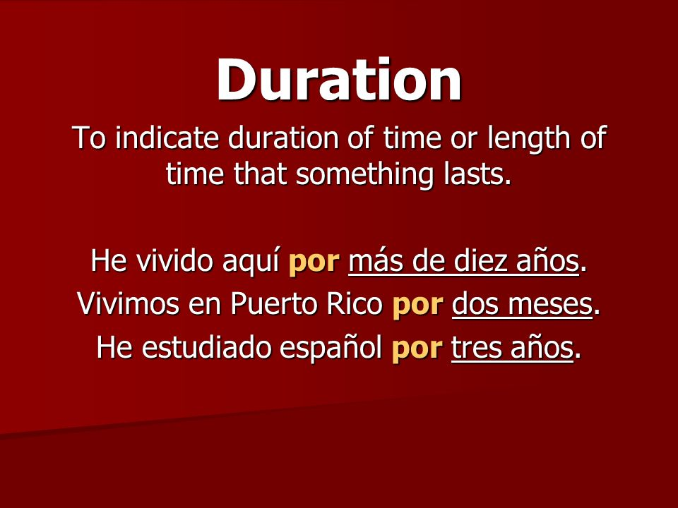 Duration To indicate duration of time or length of time that something lasts.