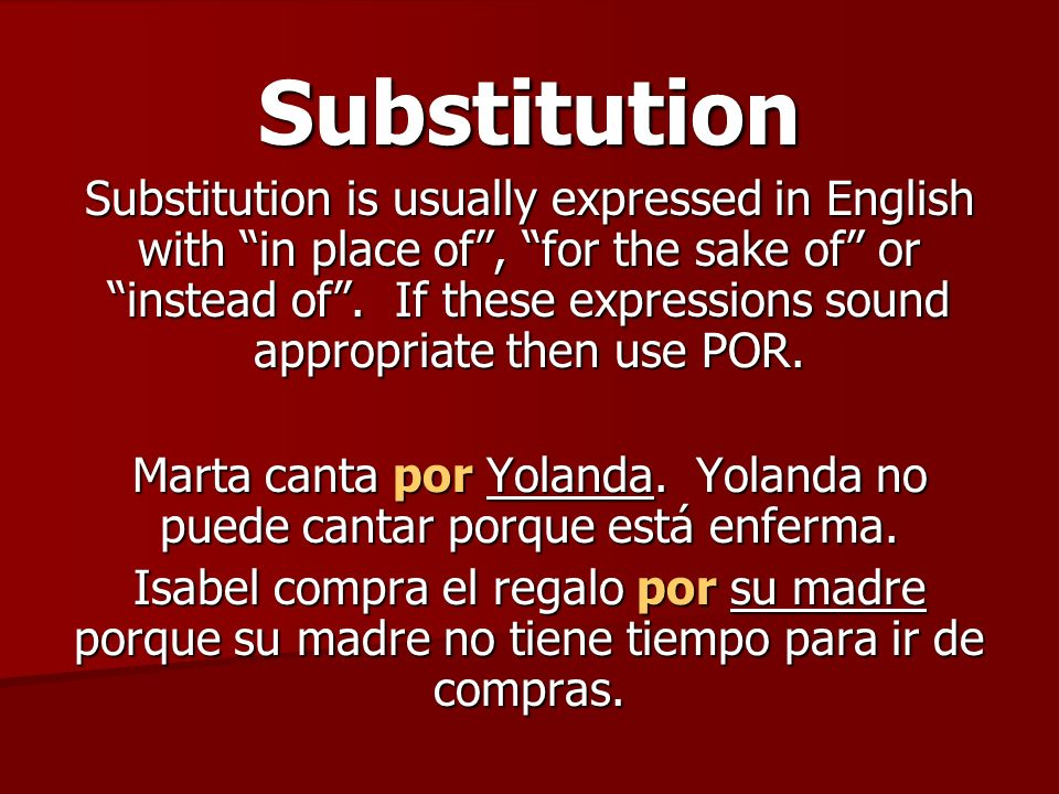 Substitution Substitution is usually expressed in English with in place of, for the sake of or instead of.