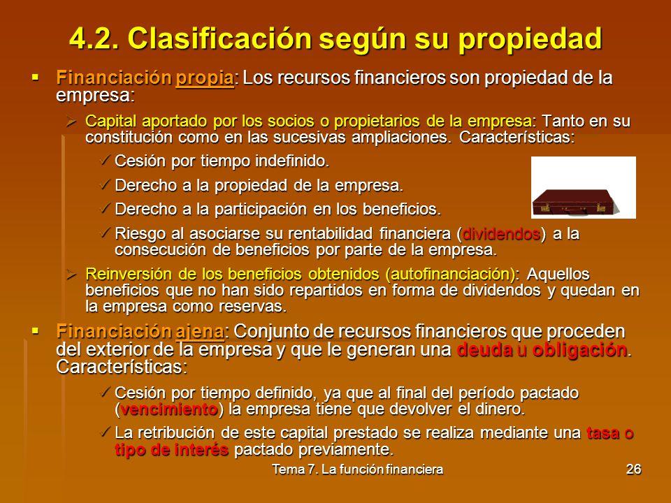 Tema 7. La función financiera25 4.1. Concepto Fuentes de financiación: distintas opciones que tiene la empresa a su alcance para conseguir recursos fi