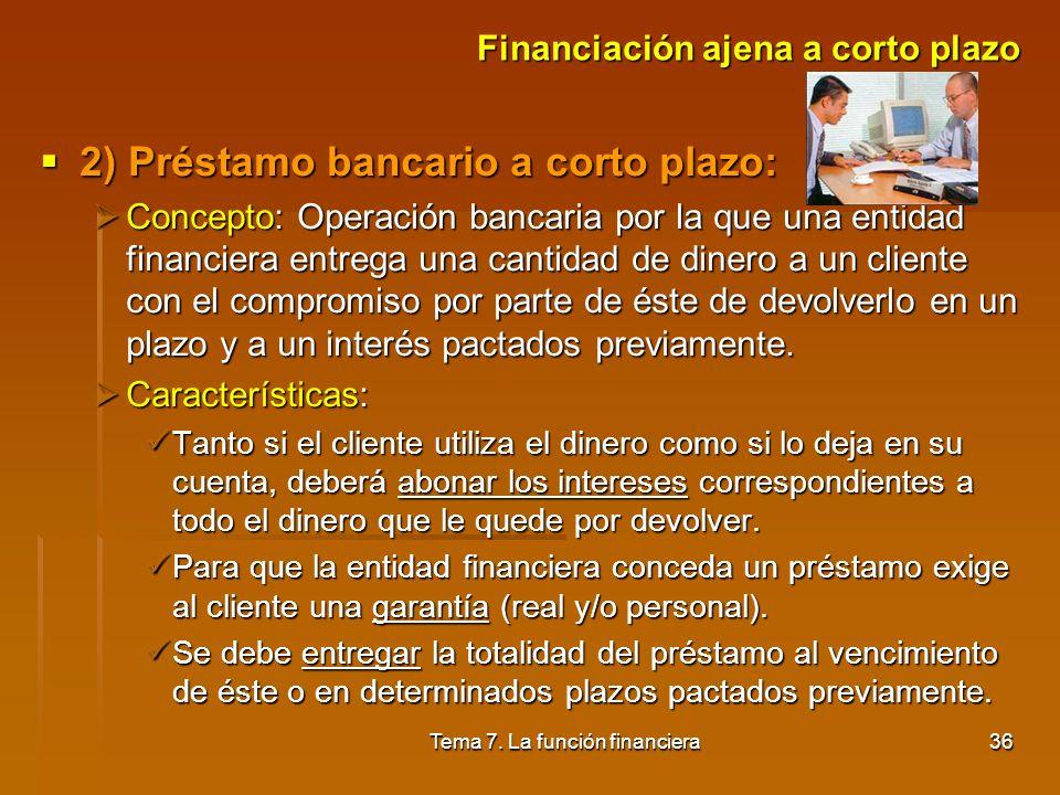 Tema 7. La función financiera35 Financiación ajena a corto plazo Financiación ajena a corto plazo 1) Crédito comercial de proveedores: 1) Crédito come