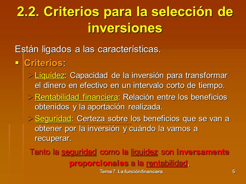 Tema 7. La función financiera4 2.1. Características de una inversión Concepto: Conjunto de recursos que se sacrifican en la actualidad con la esperanz