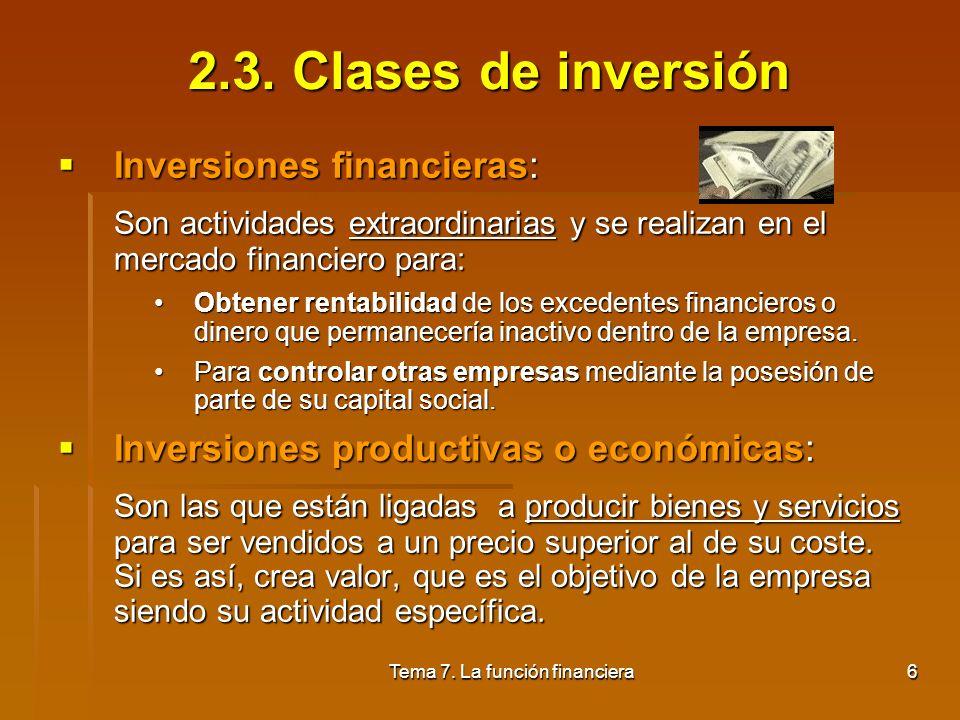 Tema 7. La función financiera5 2.2. Criterios para la selección de inversiones Están ligados a las características. Criterios: Criterios: Liquidez: Ca