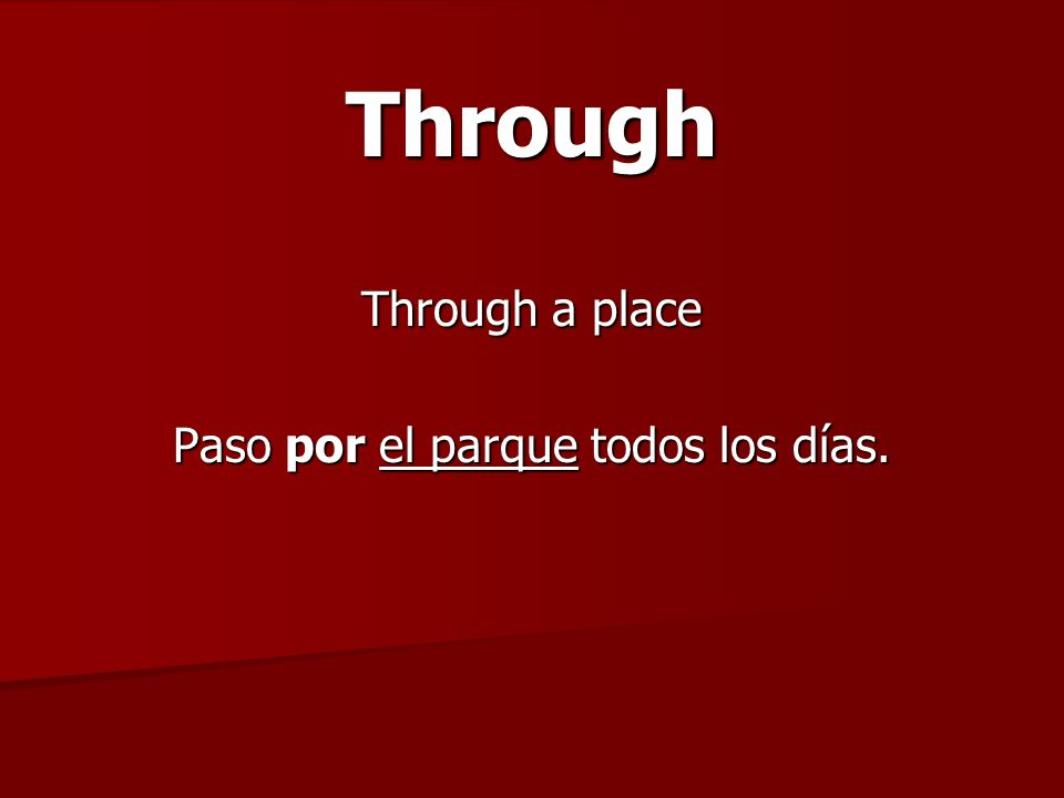 Through Through a place Paso por el parque todos los días.