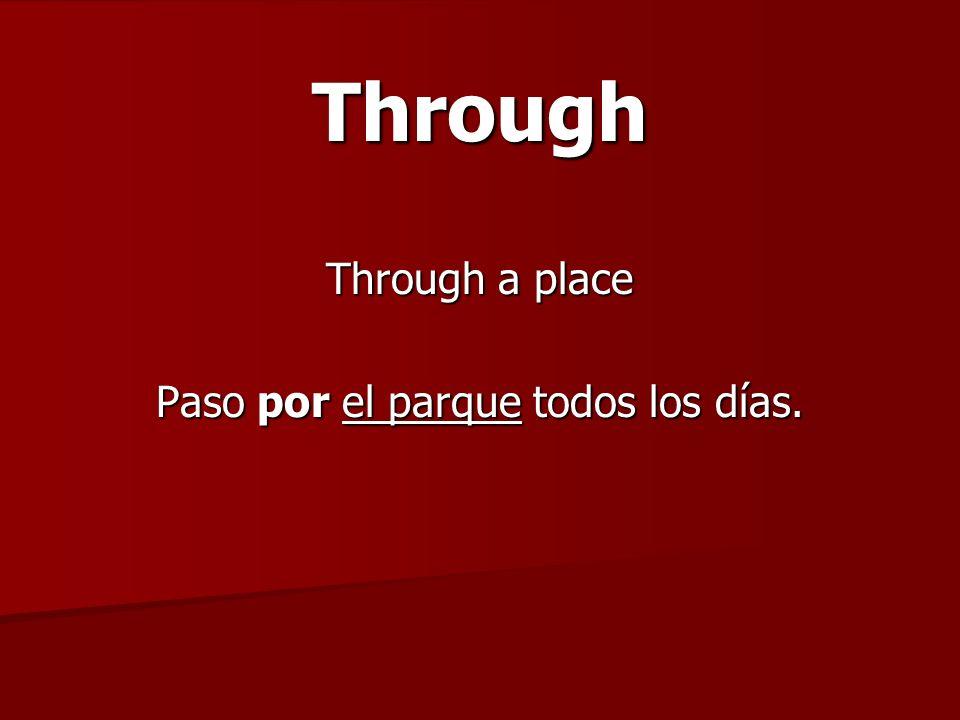 Through Through a place Paso por el parque todos los días.