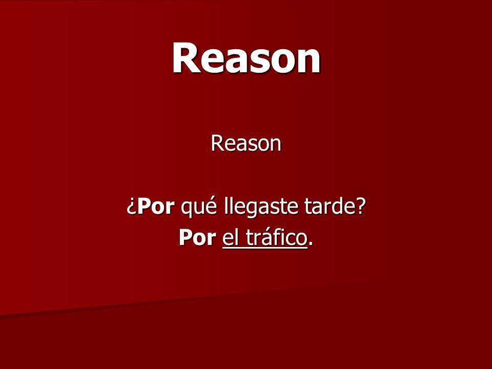 ReasonReason ¿Por qué llegaste tarde Por el tráfico.