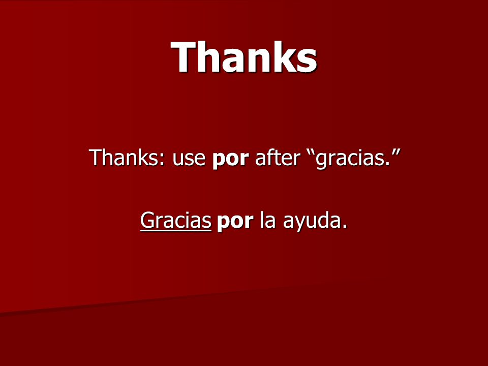 Thanks Thanks: use por after gracias. Gracias por la ayuda.