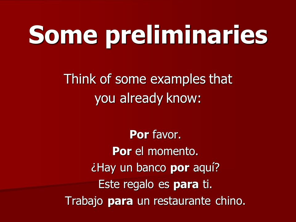 Some preliminaries Think of some examples that you already know: Por favor.