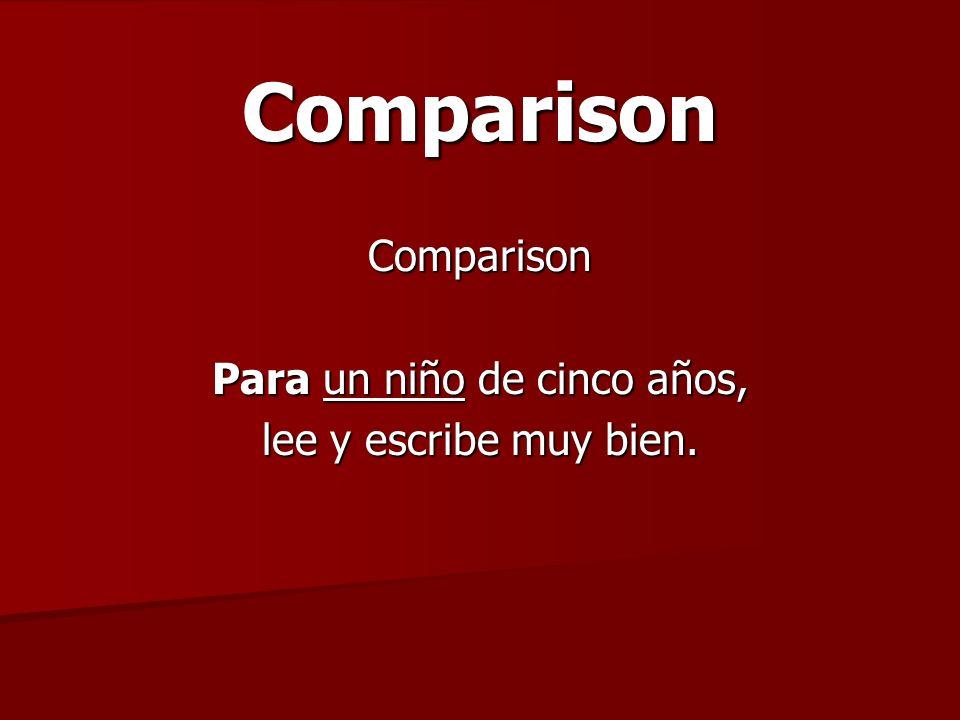 ComparisonComparison Para un niño de cinco años, lee y escribe muy bien.