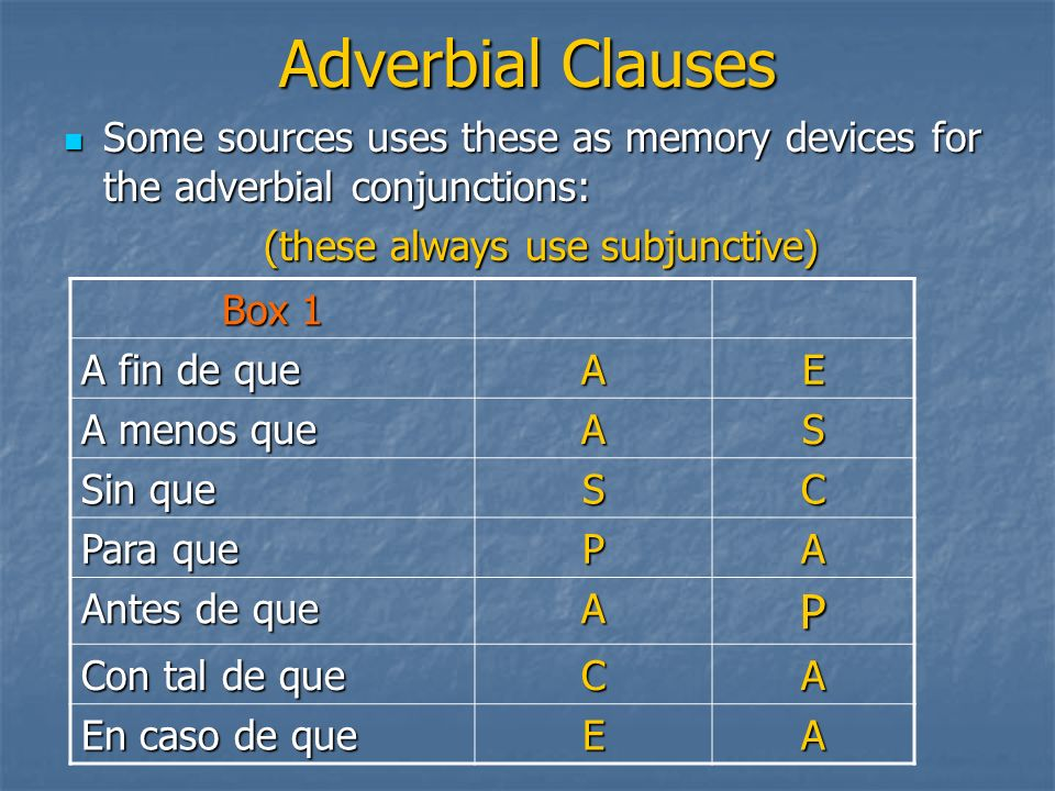 Adverbial Clauses Some sources uses these as memory devices for the adverbial conjunctions: Some sources uses these as memory devices for the adverbia