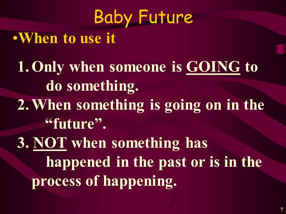 6 Baby Future Structure: How Baby Future= ir + a + infinitive 1.Conjugate the form of ir.