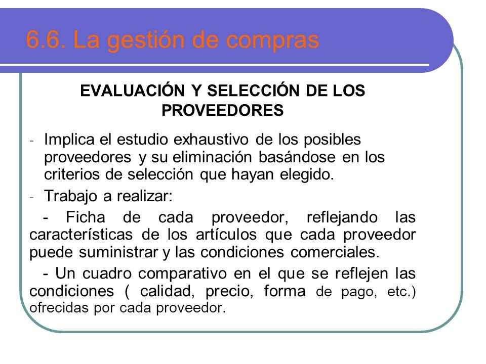 EVALUACIÓN Y SELECCIÓN DE LOS PROVEEDORES - Implica el estudio exhaustivo de los posibles proveedores y su eliminación basándose en los criterios de s