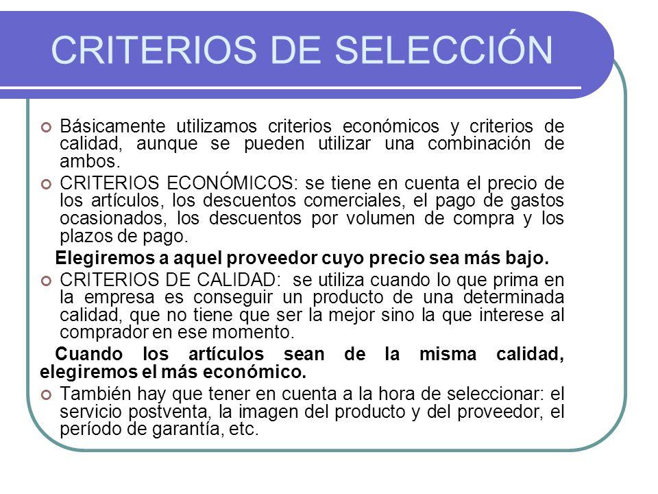 CRITERIOS DE SELECCIÓN Básicamente utilizamos criterios económicos y criterios de calidad, aunque se pueden utilizar una combinación de ambos. CRITERI