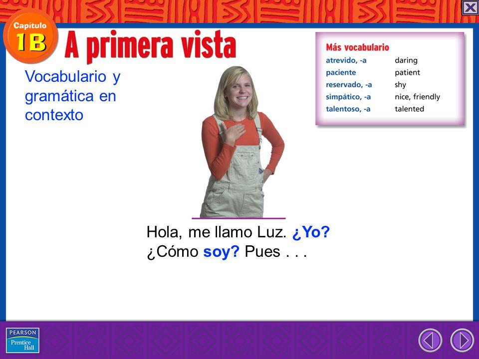 Hola, me llamo Luz. ¿Yo? ¿Cómo soy? Pues... Vocabulario y gramática en contexto