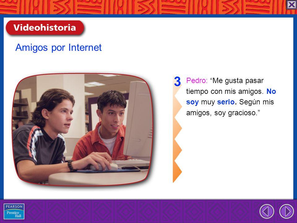 Pedro: Me gusta pasar tiempo con mis amigos. No soy muy serio. Según mis amigos, soy gracioso. 3 Amigos por Internet