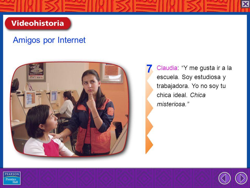 Claudia: Y me gusta ir a la escuela. Soy estudiosa y trabajadora. Yo no soy tu chica ideal. Chica misteriosa. 7 Amigos por Internet