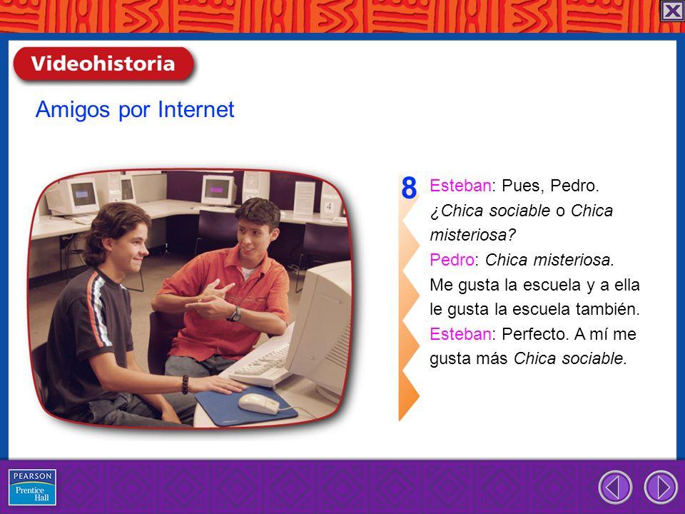 Esteban: Pues, Pedro. ¿Chica sociable o Chica misteriosa? Pedro: Chica misteriosa. Me gusta la escuela y a ella le gusta la escuela también. Esteban: