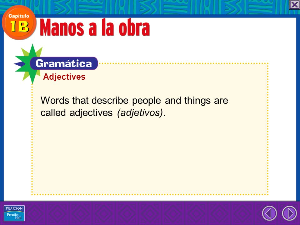 Words that describe people and things are called adjectives (adjetivos). Adjectives