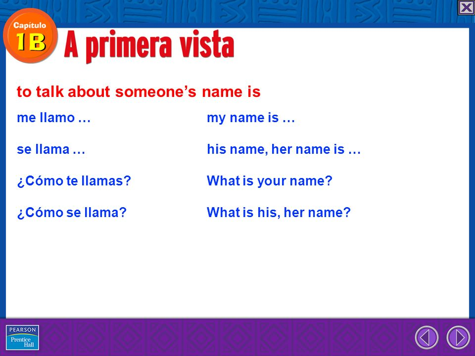 me llamo …my name is … se llama …his name, her name is … ¿Cómo te llamas?What is your name? ¿Cómo se llama?What is his, her name? to talk about someon