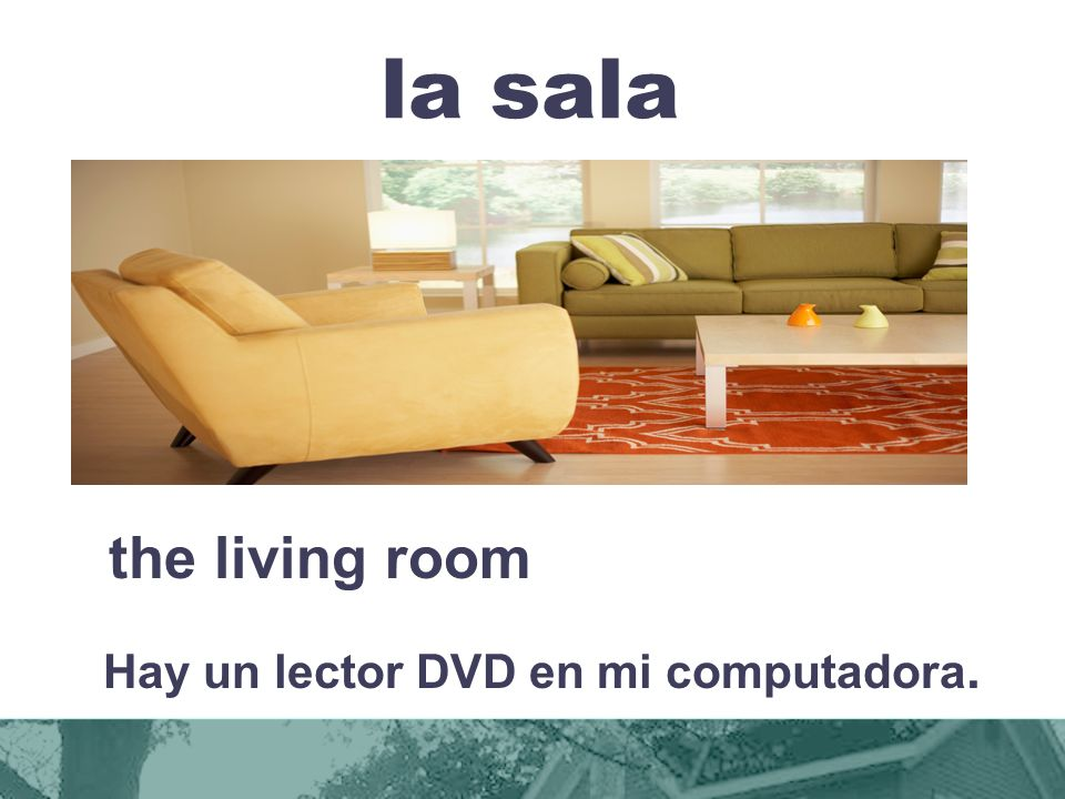 la sala the living room Hay un lector DVD en mi computadora.