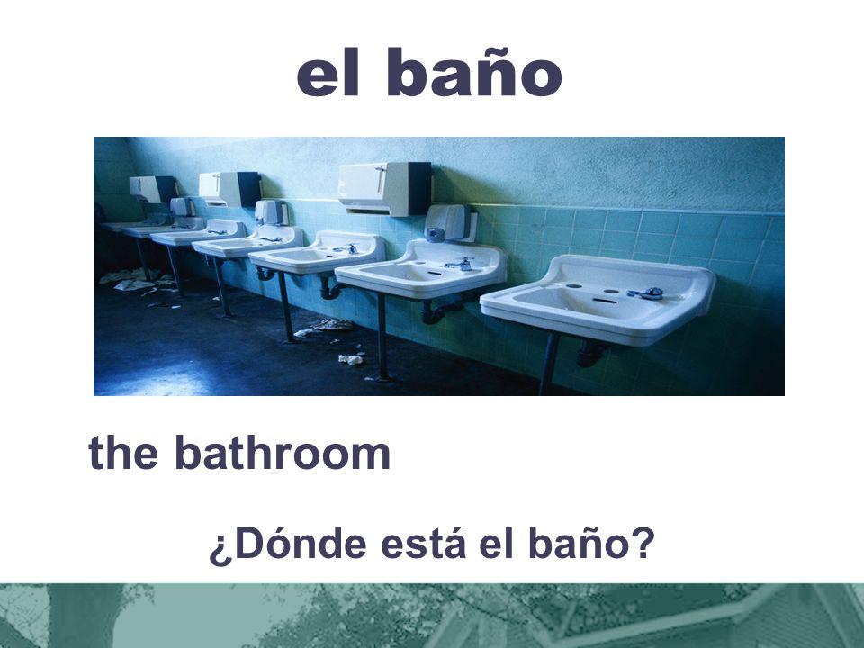 el baño the bathroom ¿Dónde está el baño?