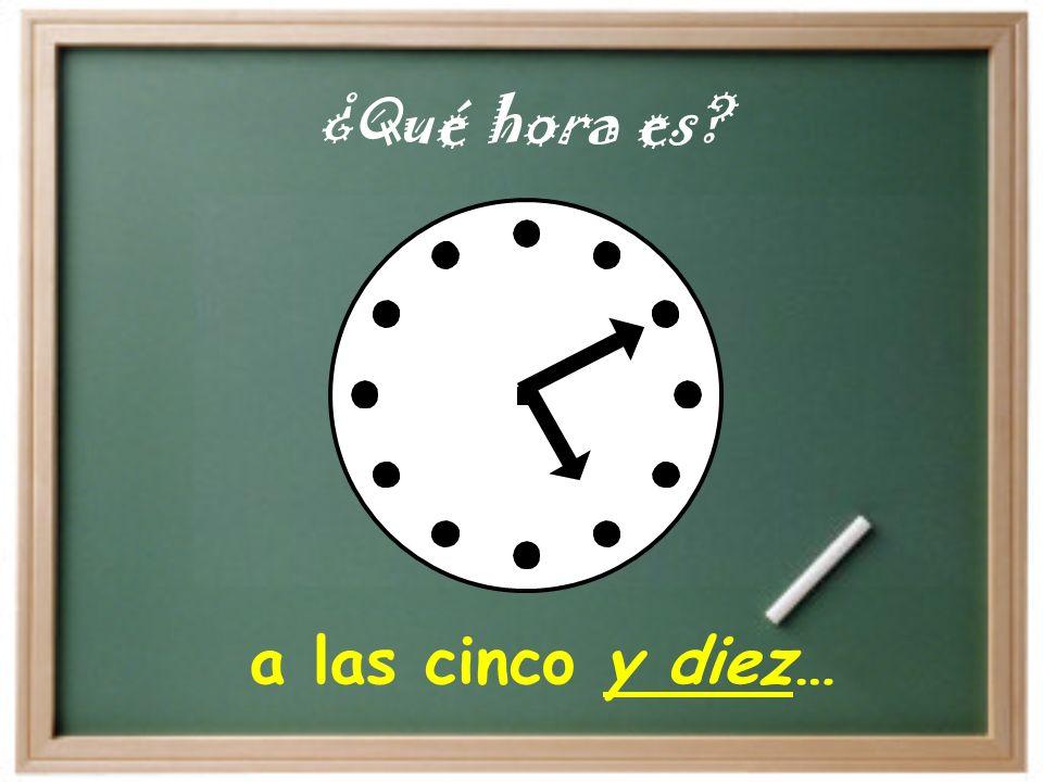a las cinco… ¿Qué hora es?