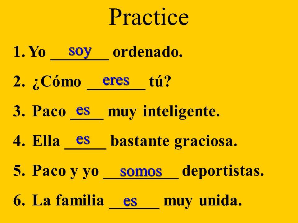 Practice 1. 1.Yo _______ ordenado. 2. 2. ¿Cómo _______ tú.