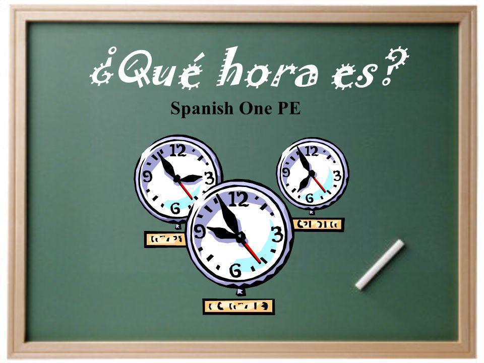 ¿Qué hora es? Spanish One PE
