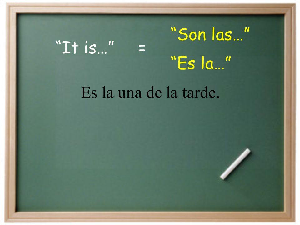 It is… Son las… = Es la… Es la una de la tarde.
