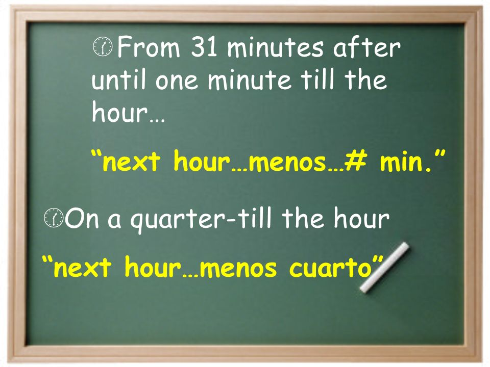 From 31 minutes after until one minute till the hour… next hour…menos…# min.