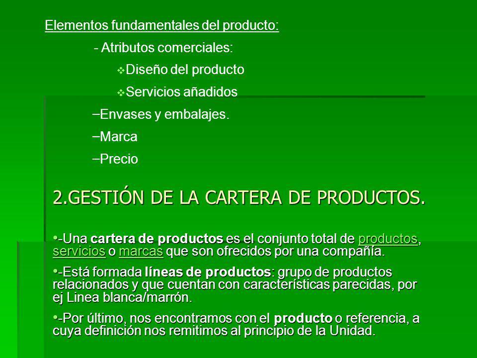 Elementos fundamentales del producto: - Atributos comerciales: Diseño del producto Servicios añadidos – Envases y embalajes.