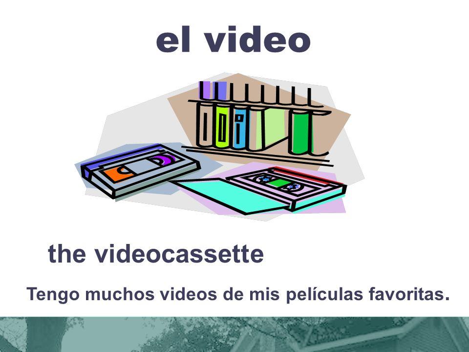 el video the videocassette Tengo muchos videos de mis películas favoritas.