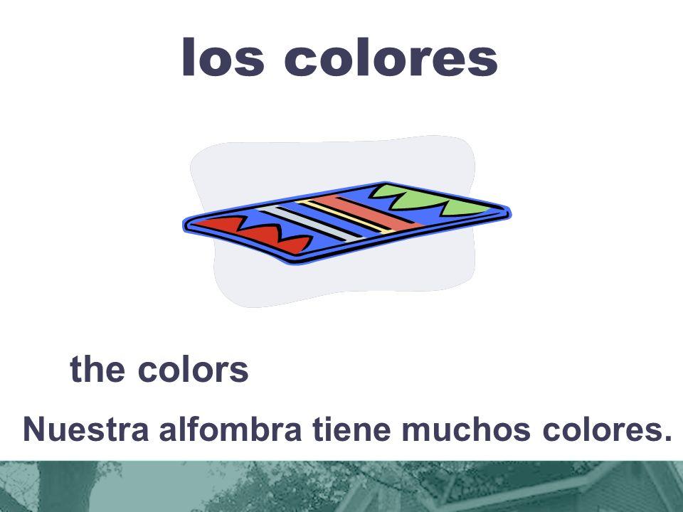 los colores the colors Nuestra alfombra tiene muchos colores.