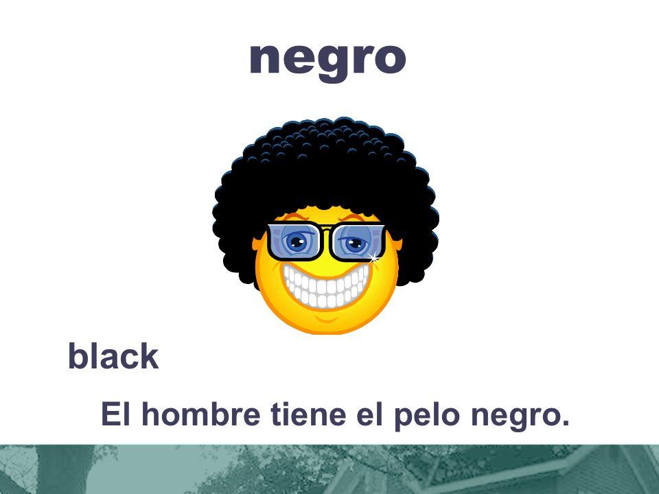 negro black El hombre tiene el pelo negro.