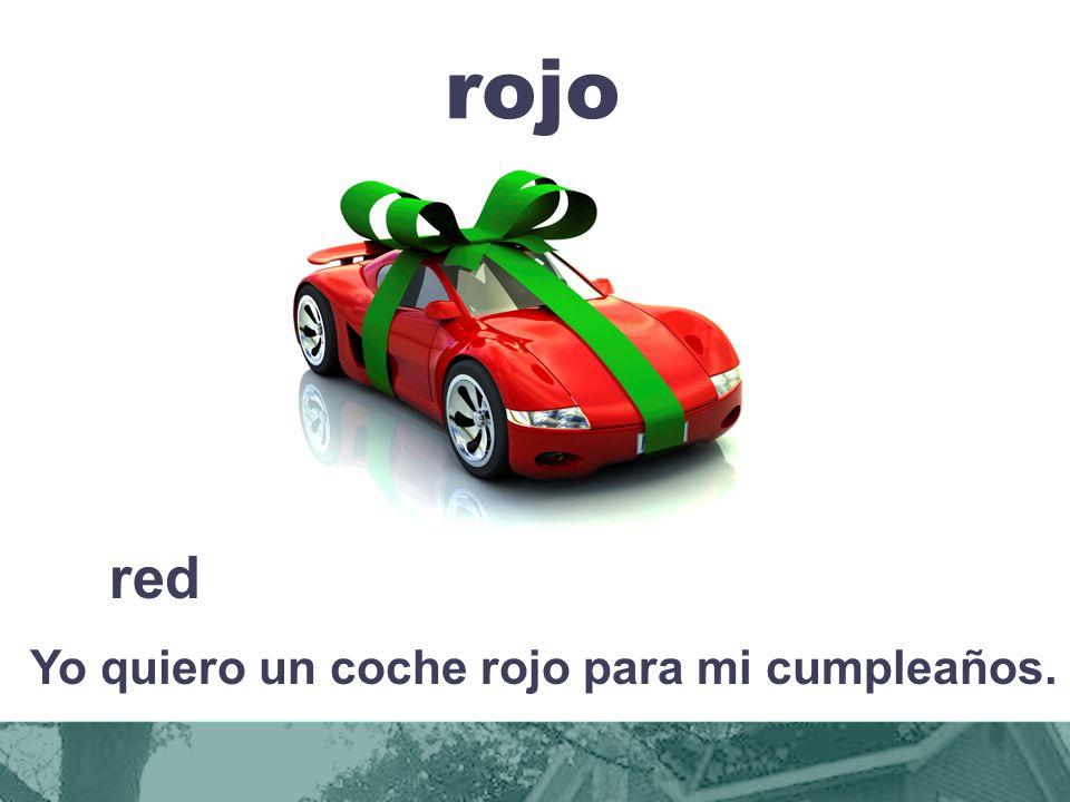 rojo red Yo quiero un coche rojo para mi cumpleaños.