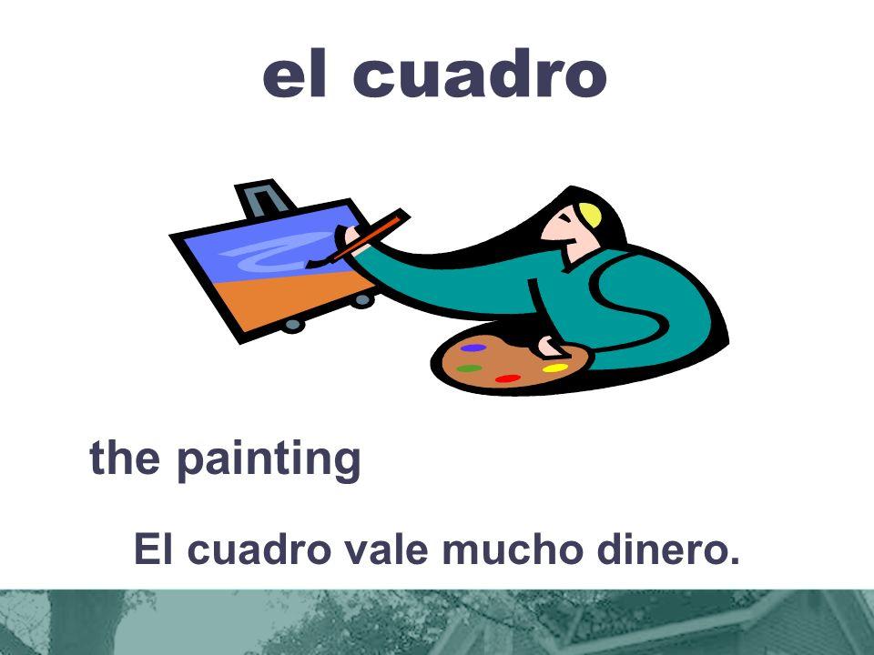 el cuadro the painting El cuadro vale mucho dinero.