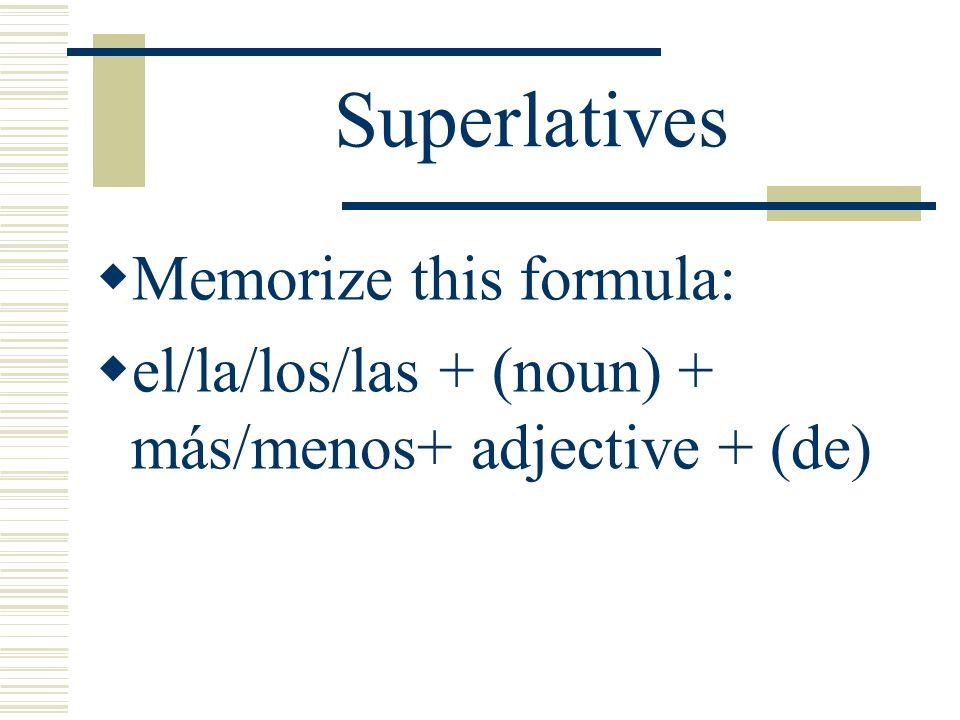 Superlatives Memorize this formula: el/la/los/las + (noun) + más/menos+ adjective + (de)
