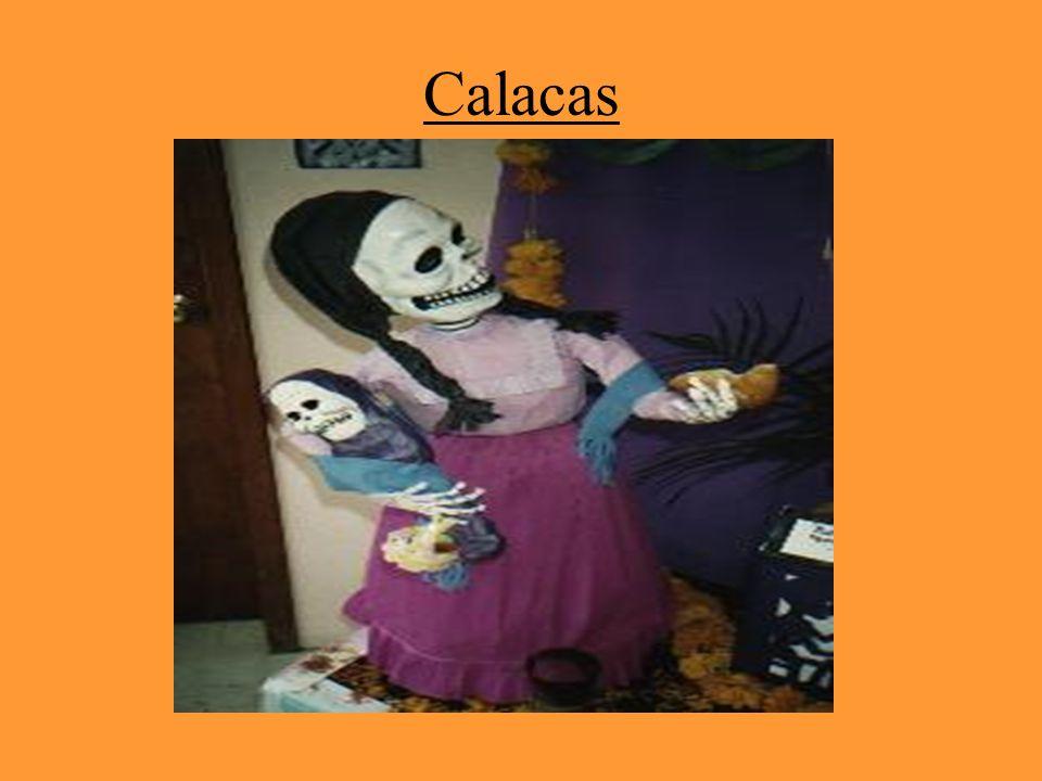 Calacas Calacas son esqueletos usados por los bailadores y también son usados por la decoración de las ofrendas y en los hogares. Son hechos por artis