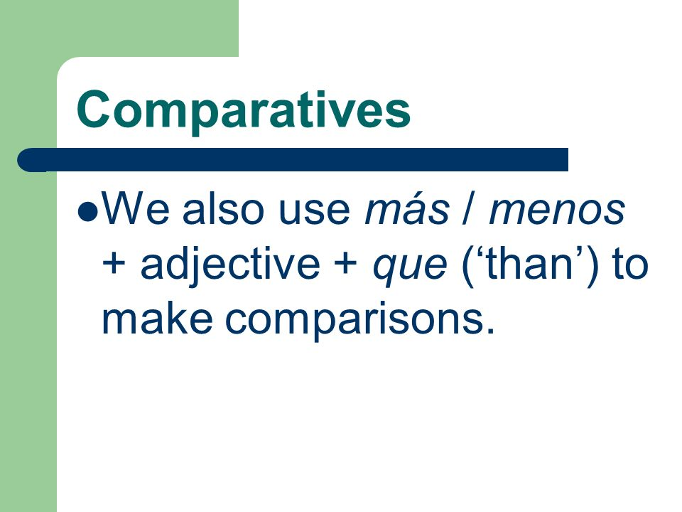 Comparatives We also use más / menos + adjective + que (than) to make comparisons.