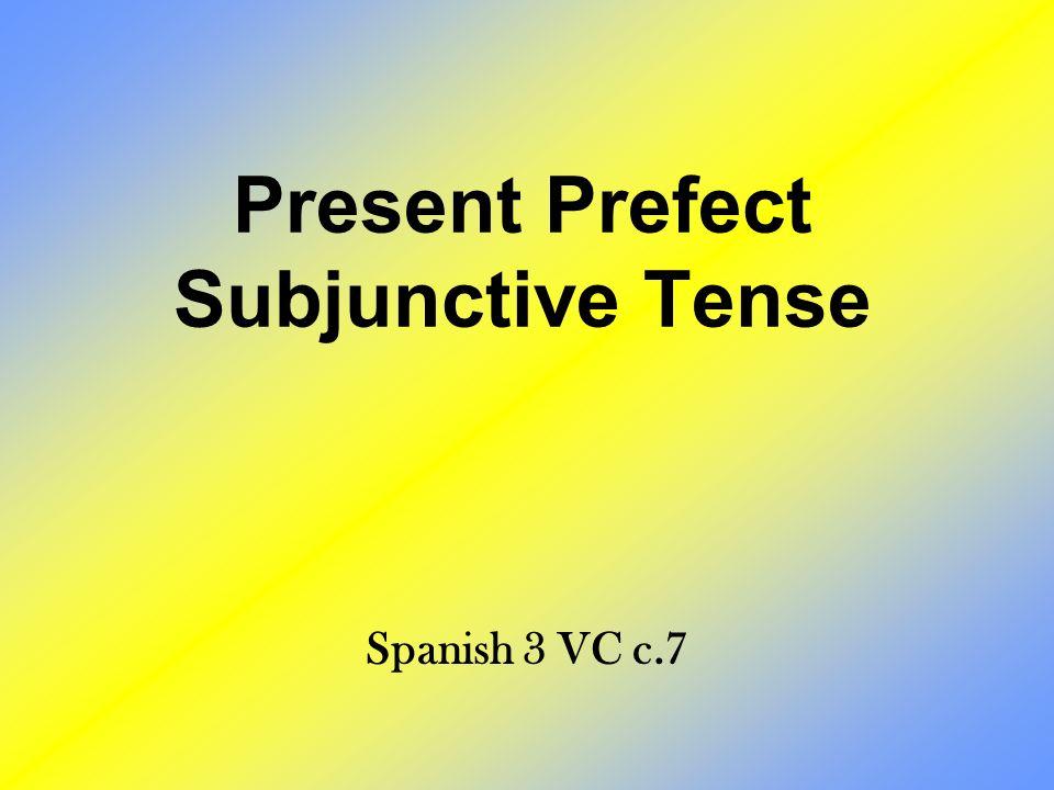 Present Prefect Subjunctive Tense Spanish 3 VC c.7