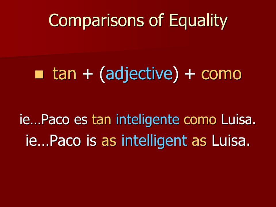Comparisons of Equality tan + (adjective) + como tan + (adjective) + como ie…Paco es tan inteligente como Luisa.