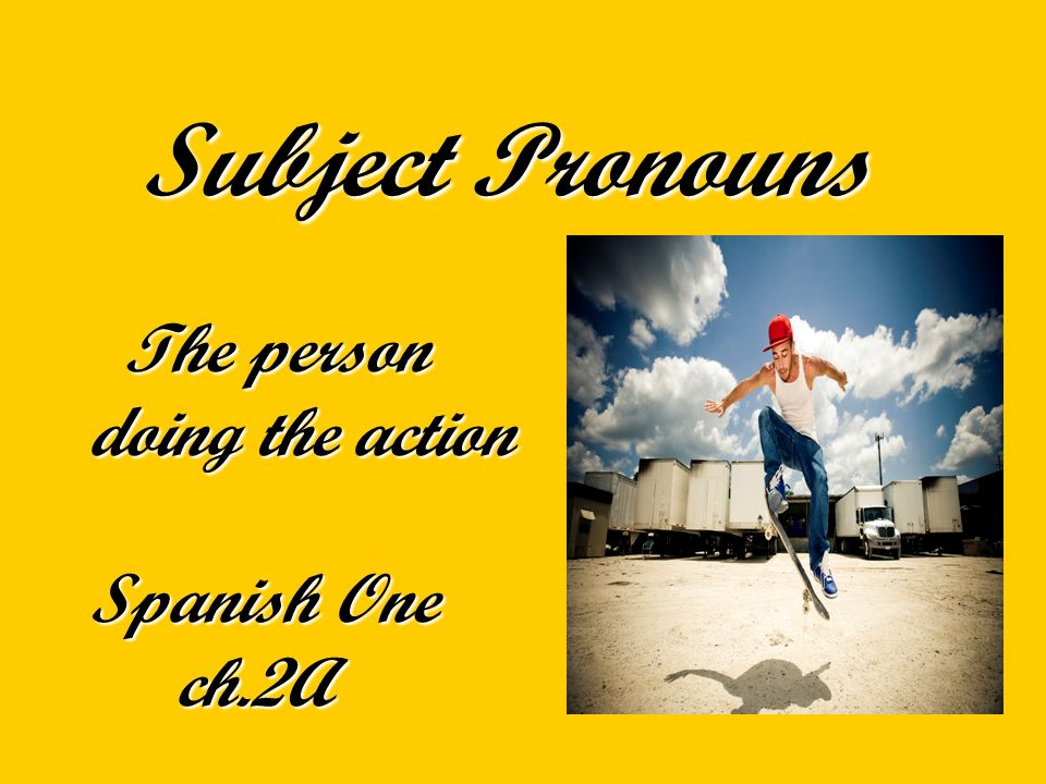 The subject pronouns are… Words that take the place of nouns – in this case – words taking the place of nouns being used as subjects (to tell you who is doing the action) Ie…Paco swims in the pool everyday.