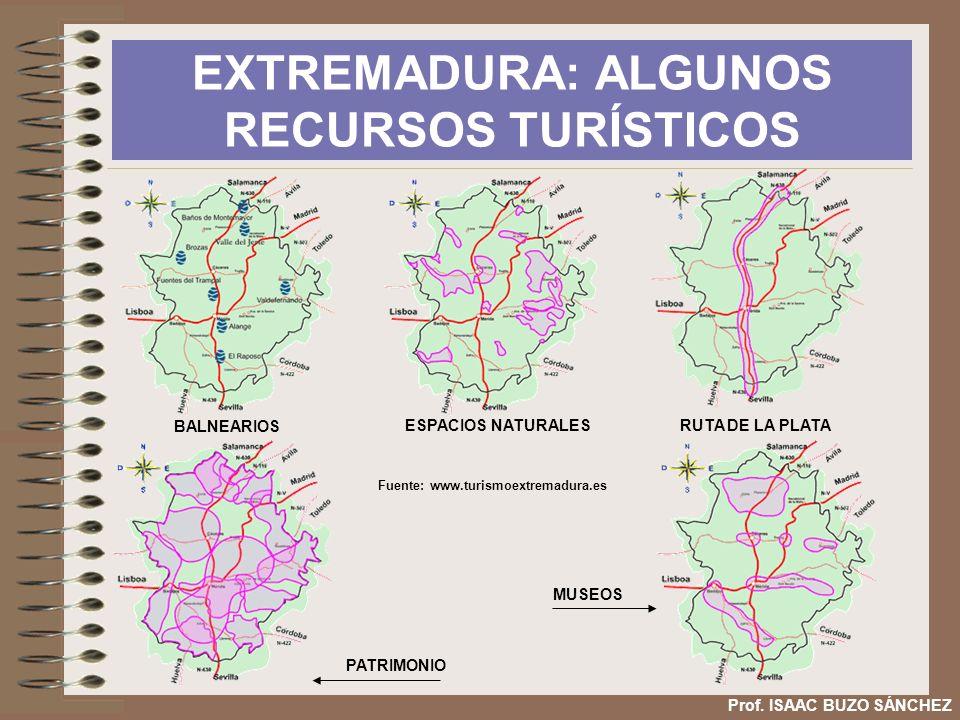 EXTREMADURA: ALGUNOS RECURSOS TURÍSTICOS Prof. ISAAC BUZO SÁNCHEZ BALNEARIOS ESPACIOS NATURALESRUTA DE LA PLATA PATRIMONIO MUSEOS Fuente: www.turismoe